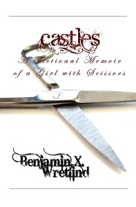 Castles: A Fictional Memoir of a Girl with Scissors